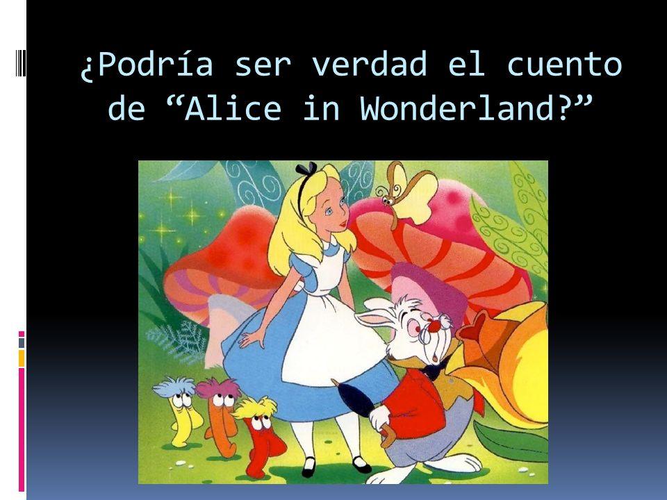 ¿Podría ser verdad el cuento de Alice in Wonderland?