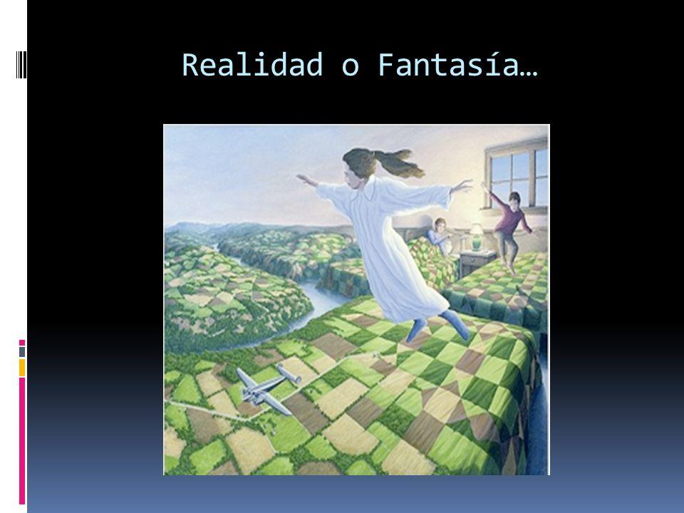 Realidad o Fantasía…