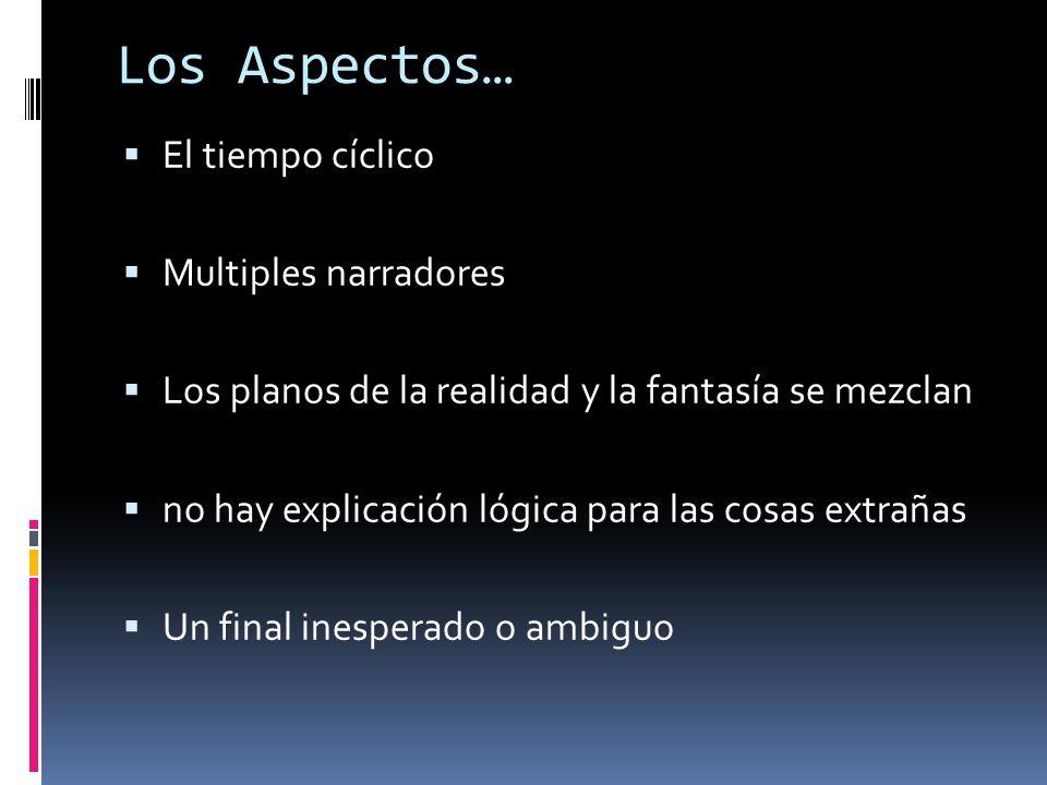 Los Aspectos… El tiempo cíclico Multiples narradores Los planos de la realidad y la fantasía se mezclan no hay explicación lógica para las cosas extra