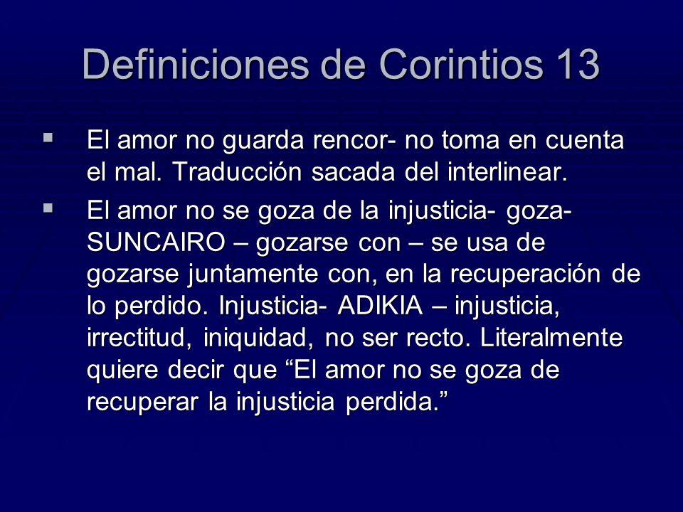Definiciones de Corintios 13 El amor no guarda rencor- no toma en cuenta el mal. Traducción sacada del interlinear. El amor no guarda rencor- no toma