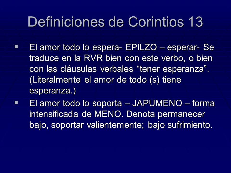 Definiciones de Corintios 13 El amor todo lo espera- EPILZO – esperar- Se traduce en la RVR bien con este verbo, o bien con las cláusulas verbales ten