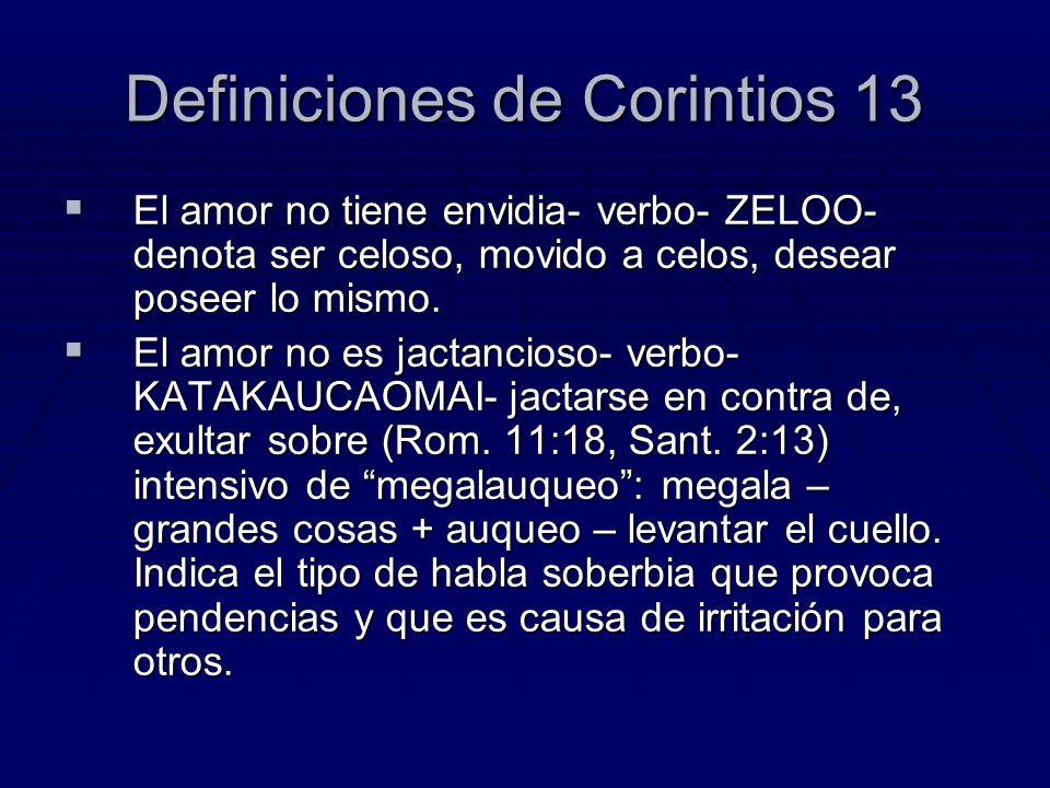 Definiciones de Corintios 13 El amor no tiene envidia- verbo- ZELOO- denota ser celoso, movido a celos, desear poseer lo mismo. El amor no tiene envid