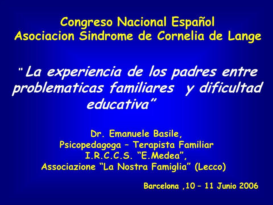 La experiencia de los padres entre problematicas familiares y dificultad educativa Congreso Nacional Español Asociacion Sindrome de Cornelia de Lange