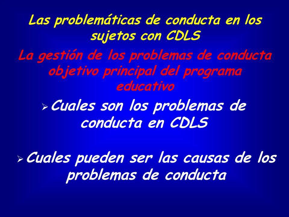 Las problemáticas de conducta en los sujetos con CDLS La gestión de los problemas de conducta objetivo principal del programa educativo Cuales son los