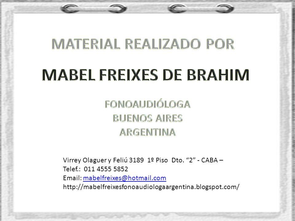 Virrey Olaguer y Feliú 3189 1º Piso Dto. 2 - CABA – Telef.: 011 4555 5852 Email: mabelfreixes@hotmail.commabelfreixes@hotmail.com http://mabelfreixesf
