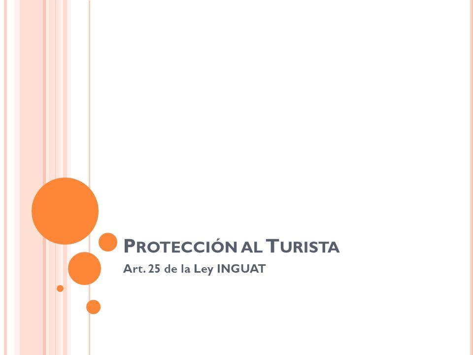P ROTECCIÓN AL T URISTA Art. 25 de la Ley INGUAT