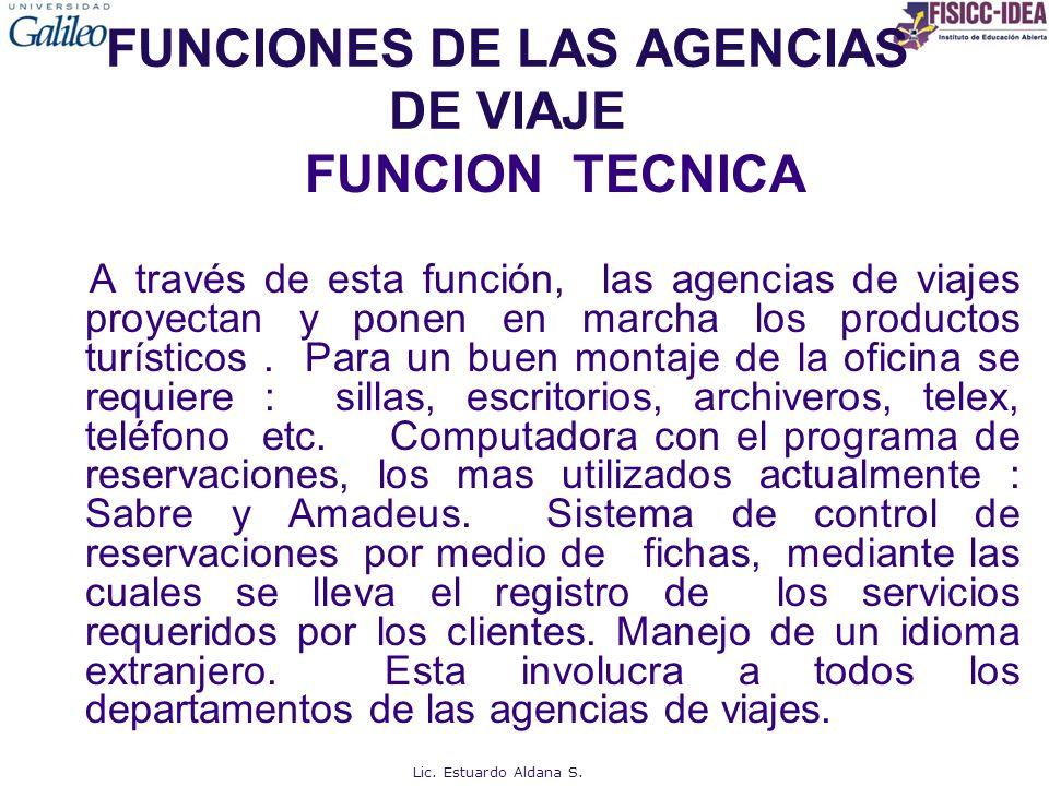 FUNCIONES DE LAS AGENCIAS DE VIAJE FUNCION TECNICA A través de esta función, las agencias de viajes proyectan y ponen en marcha los productos turísticos.