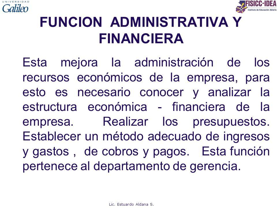 FUNCION ADMINISTRATIVA Y FINANCIERA Esta mejora la administración de los recursos económicos de la empresa, para esto es necesario conocer y analizar