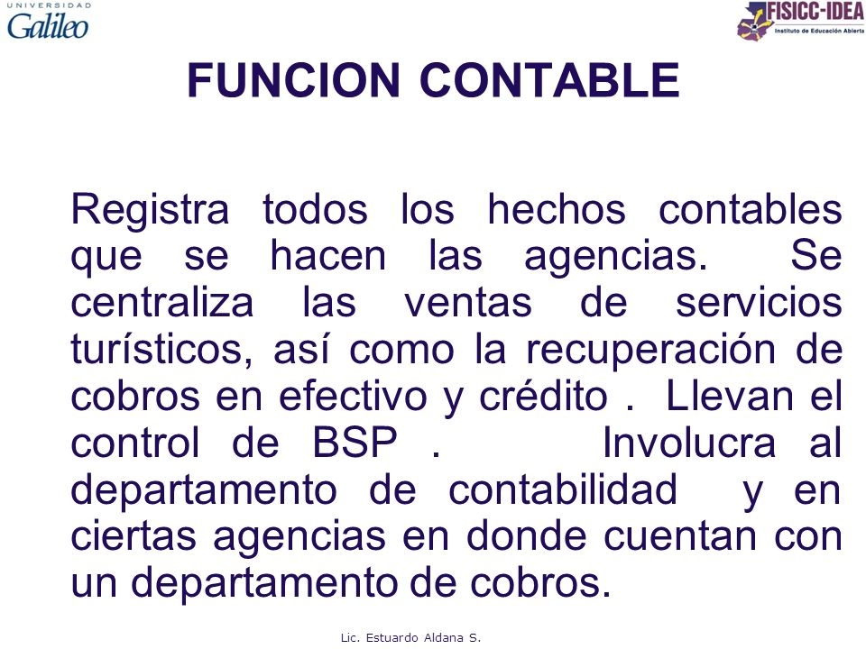 FUNCION CONTABLE Registra todos los hechos contables que se hacen las agencias. Se centraliza las ventas de servicios turísticos, así como la recupera
