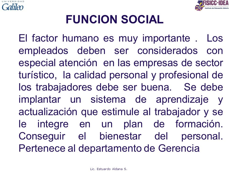 FUNCION SOCIAL El factor humano es muy importante. Los empleados deben ser considerados con especial atención en las empresas de sector turístico, la