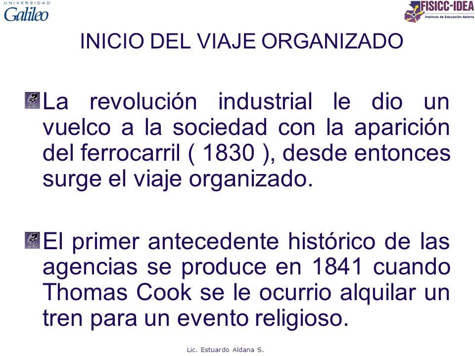 INICIO DEL VIAJE ORGANIZADO La revolución industrial le dio un vuelco a la sociedad con la aparición del ferrocarril ( 1830 ), desde entonces surge el viaje organizado.