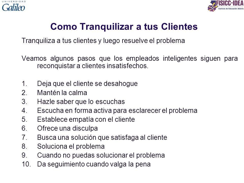 Como Tranquilizar a tus Clientes Tranquiliza a tus clientes y luego resuelve el problema Veamos algunos pasos que los empleados inteligentes siguen pa