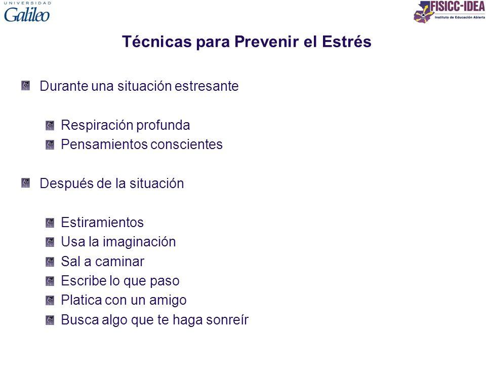 Técnicas para Prevenir el Estrés Durante una situación estresante Respiración profunda Pensamientos conscientes Después de la situación Estiramientos