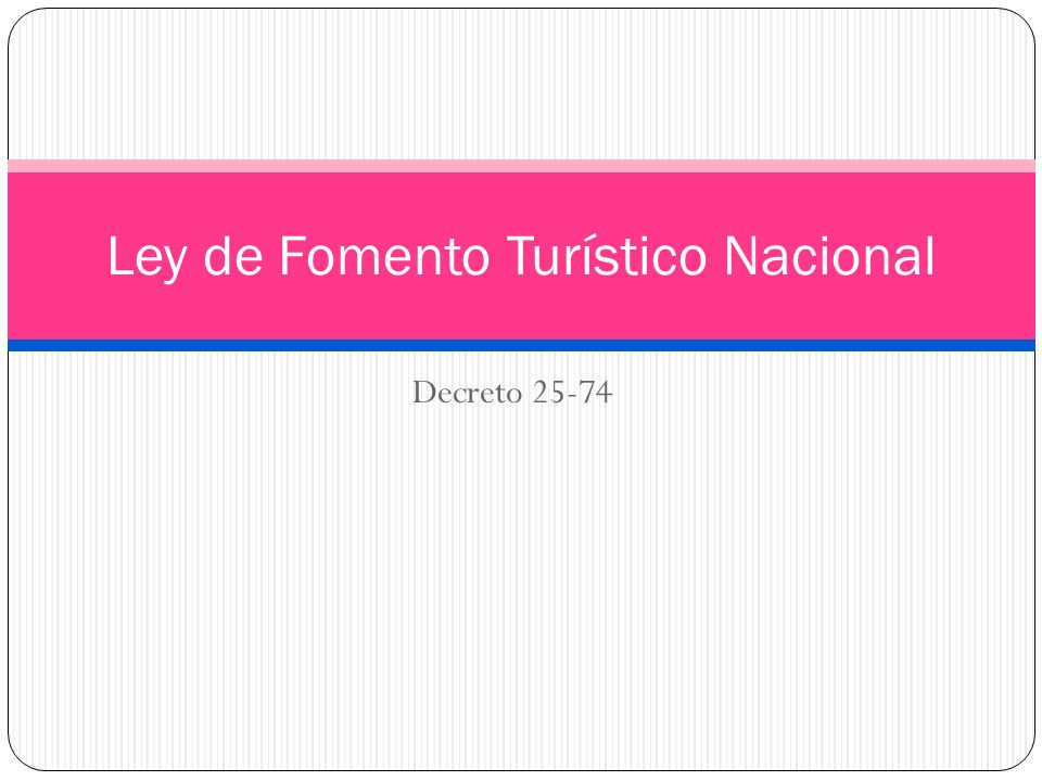 Decreto 25-74 Ley de Fomento Turístico Nacional