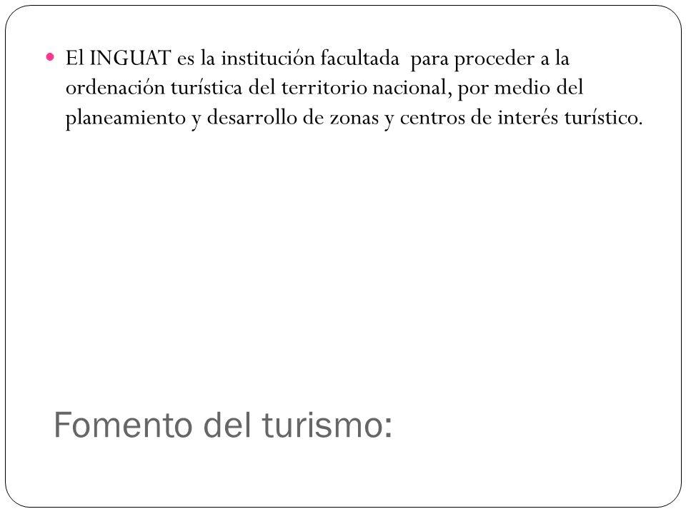 Fomento del turismo: El INGUAT es la institución facultada para proceder a la ordenación turística del territorio nacional, por medio del planeamiento