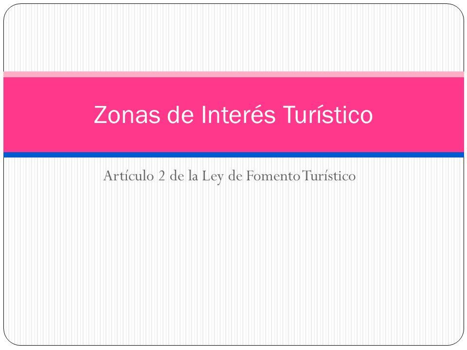 Artículo 2 de la Ley de Fomento Turístico Zonas de Interés Turístico