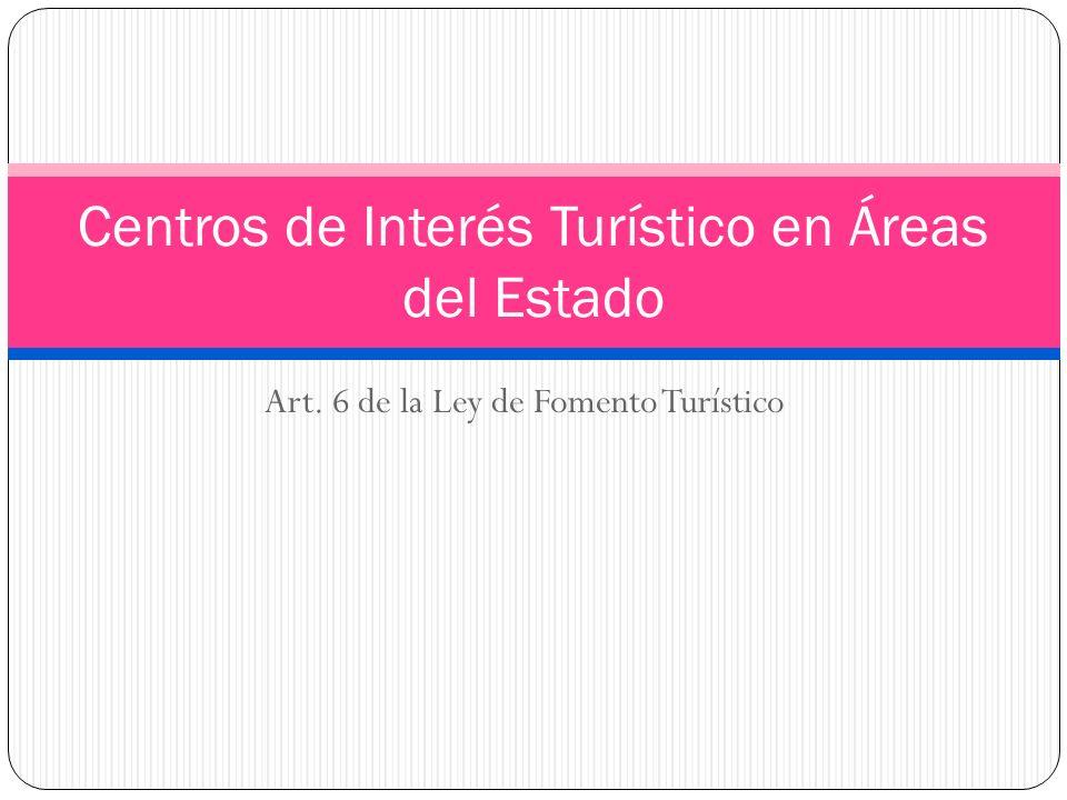 Art. 6 de la Ley de Fomento Turístico Centros de Interés Turístico en Áreas del Estado