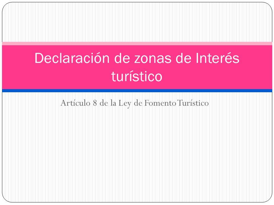 Artículo 8 de la Ley de Fomento Turístico Declaración de zonas de Interés turístico