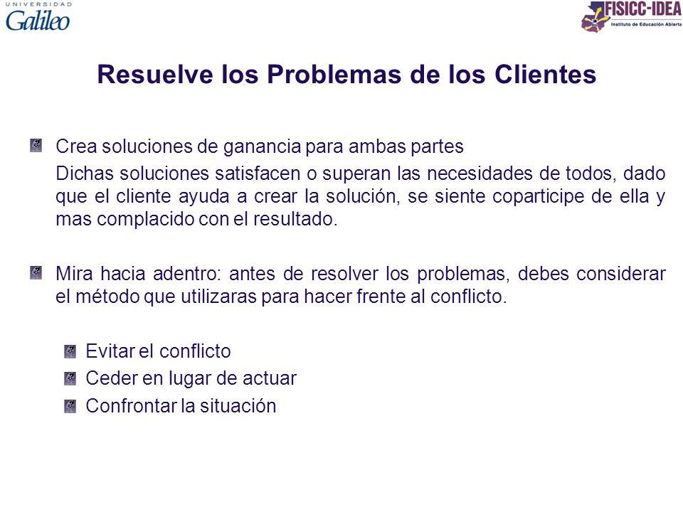 Resuelve los Problemas de los Clientes Crea soluciones de ganancia para ambas partes Dichas soluciones satisfacen o superan las necesidades de todos,