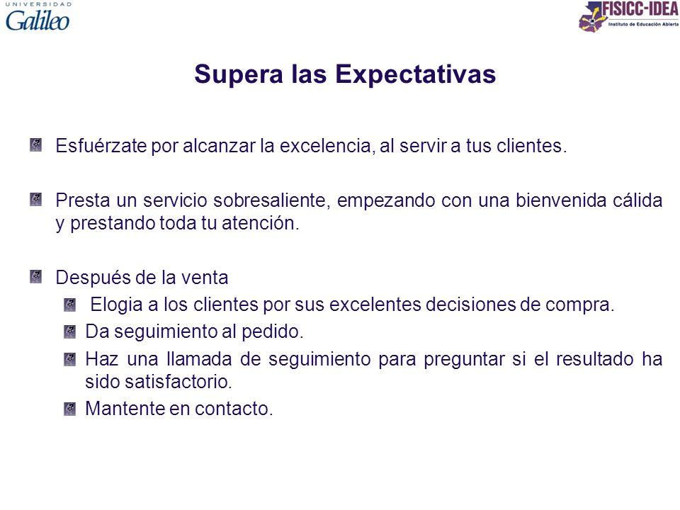 Supera las Expectativas Esfuérzate por alcanzar la excelencia, al servir a tus clientes. Presta un servicio sobresaliente, empezando con una bienvenid