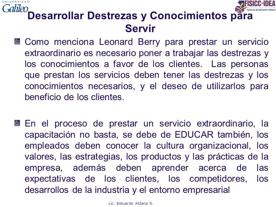 Desarrollar Destrezas y Conocimientos para Servir Como menciona Leonard Berry para prestar un servicio extraordinario es necesario poner a trabajar la