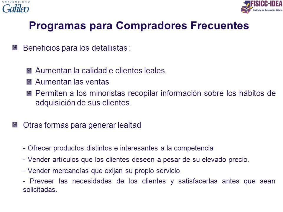 Programas para Compradores Frecuentes Beneficios para los detallistas : Aumentan la calidad e clientes leales. Aumentan las ventas Permiten a los mino