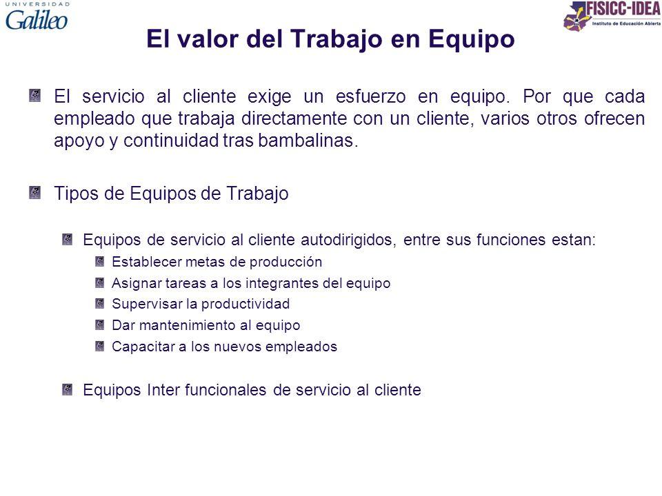 El valor del Trabajo en Equipo El servicio al cliente exige un esfuerzo en equipo. Por que cada empleado que trabaja directamente con un cliente, vari