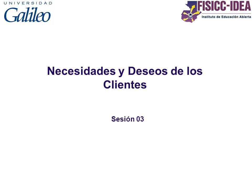 Necesidades y Deseos de los Clientes Sesión 03