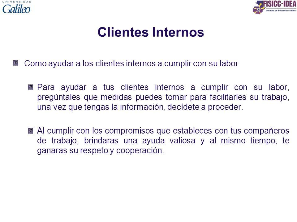 Clientes Internos Como ayudar a los clientes internos a cumplir con su labor Para ayudar a tus clientes internos a cumplir con su labor, pregúntales q