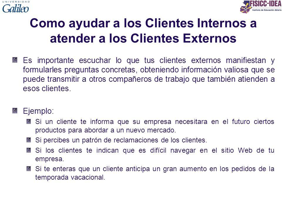 Como ayudar a los Clientes Internos a atender a los Clientes Externos Es importante escuchar lo que tus clientes externos manifiestan y formularles pr