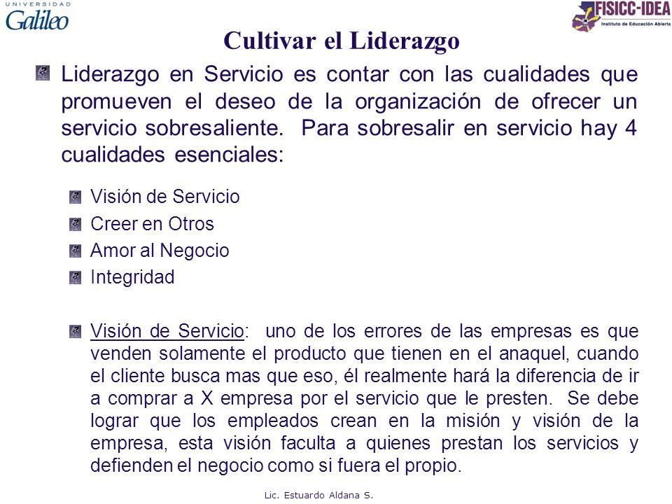 Cultivar el Liderazgo Liderazgo en Servicio es contar con las cualidades que promueven el deseo de la organización de ofrecer un servicio sobresalient