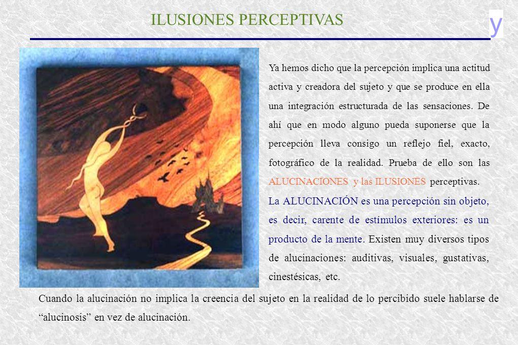 y ILUSIONES PERCEPTIVAS Ya hemos dicho que la percepción implica una actitud activa y creadora del sujeto y que se produce en ella una integración est
