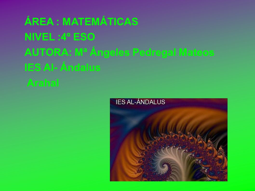 ÁREA : MATEMÁTICAS NIVEL :4º ESO AUTORA: Mª Ángeles Pedregal Mateos IES Al- Ándalus Arahal