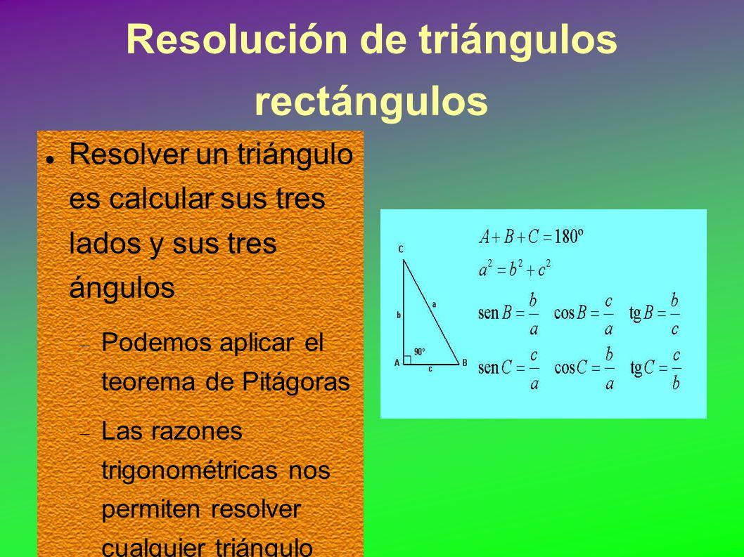 Resolución de triángulos rectángulos Resolver un triángulo es calcular sus tres lados y sus tres ángulos Podemos aplicar el teorema de Pitágoras Las razones trigonométricas nos permiten resolver cualquier triángulo rectángulo