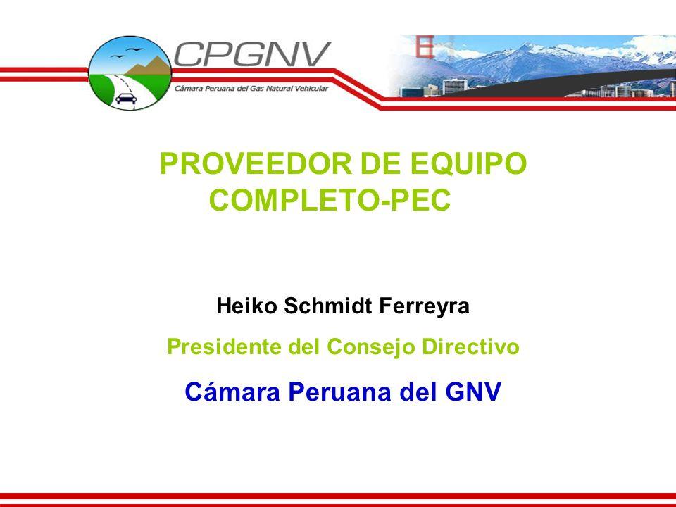 PROVEEDOR DE EQUIPO COMPLETO-PEC Heiko Schmidt Ferreyra Presidente del Consejo Directivo Cámara Peruana del GNV