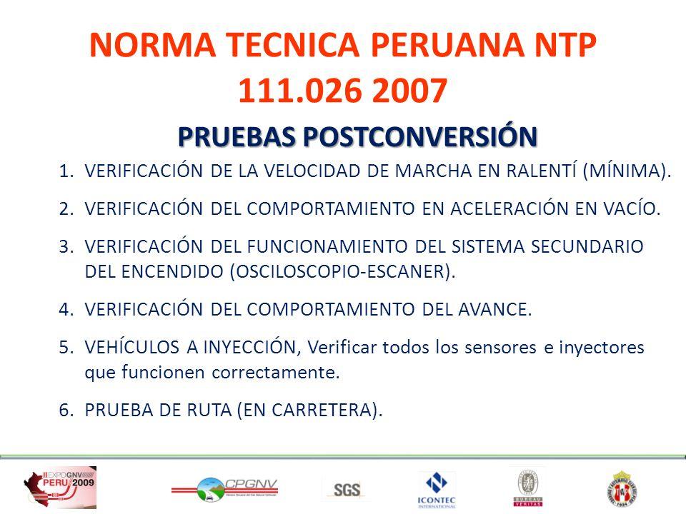 NORMA TECNICA PERUANA NTP 111.026 2007 PRUEBAS POSTCONVERSIÓN 1.VERIFICACIÓN DE LA VELOCIDAD DE MARCHA EN RALENTÍ (MÍNIMA). 2.VERIFICACIÓN DEL COMPORT