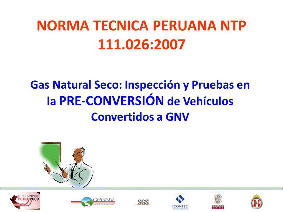 NORMA TECNICA PERUANA NTP 111.026:2007 Gas Natural Seco: Inspección y Pruebas en la PRE-CONVERSIÓN de Vehículos Convertidos a GNV