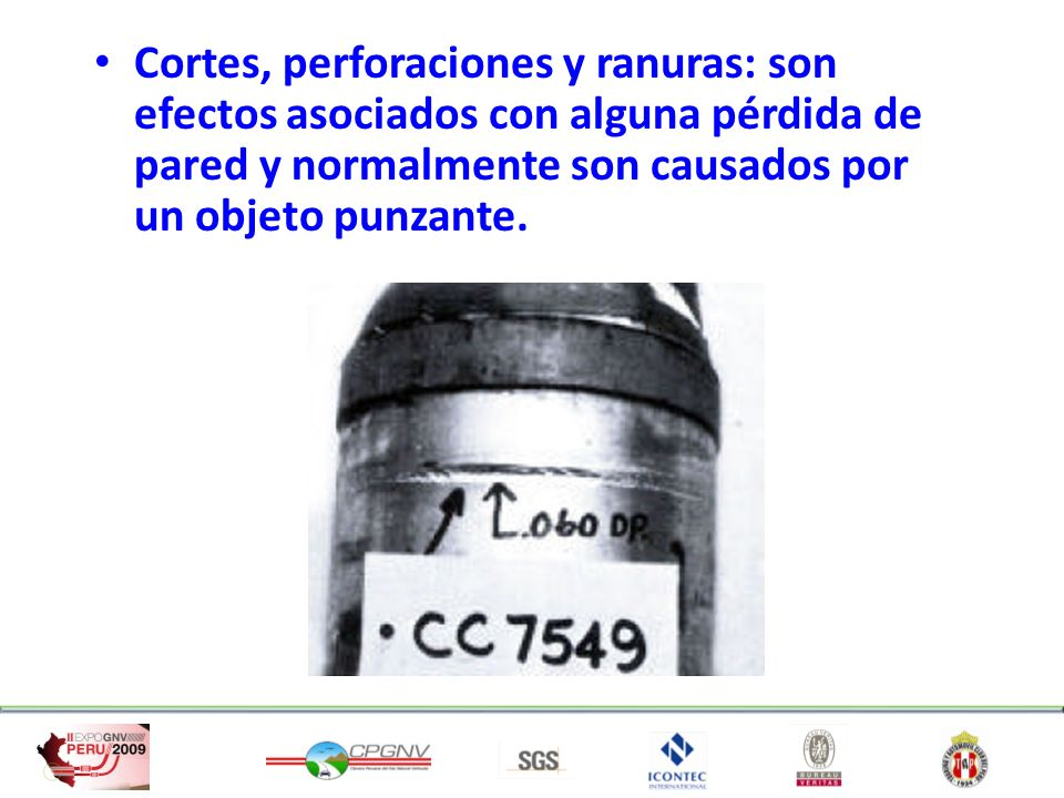 Cortes, perforaciones y ranuras: son efectos asociados con alguna pérdida de pared y normalmente son causados por un objeto punzante.