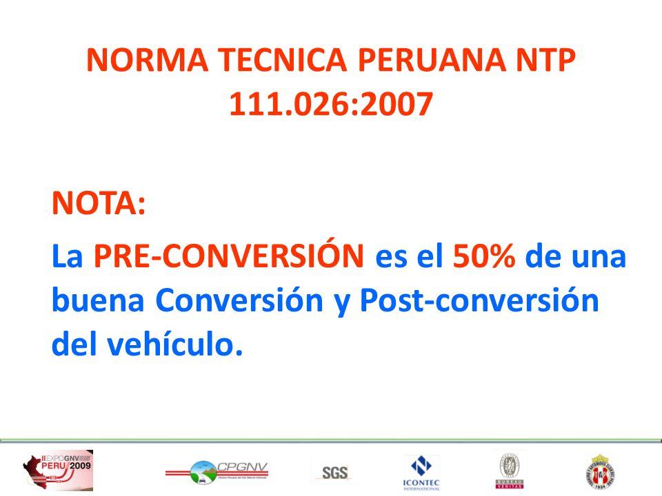 NORMA TECNICA PERUANA NTP 111.026:2007 INFORMACIÓN DEL VEHICULO ANTES DE LA PRE- CONVERSIÓN: Verificar si el Vehículo cumple con las Disposiciones Legales Establecidas por las Entidades Competentes.