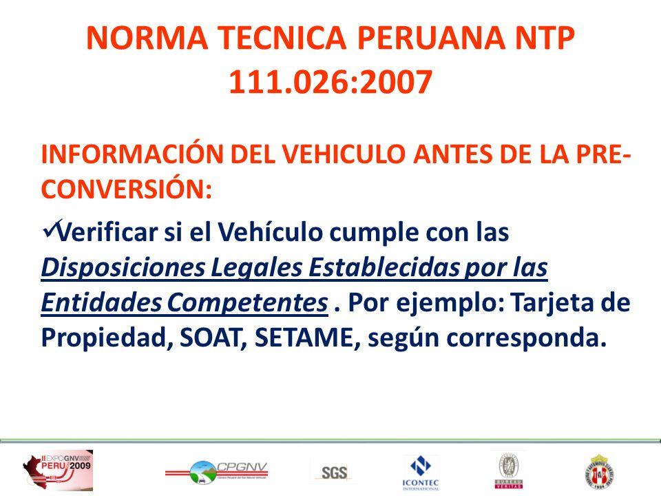 NORMA TECNICA PERUANA NTP 111.026:2007 INFORMACIÓN DEL VEHICULO ANTES DE LA PRE- CONVERSIÓN: Verificar si el Vehículo cumple con las Disposiciones Leg