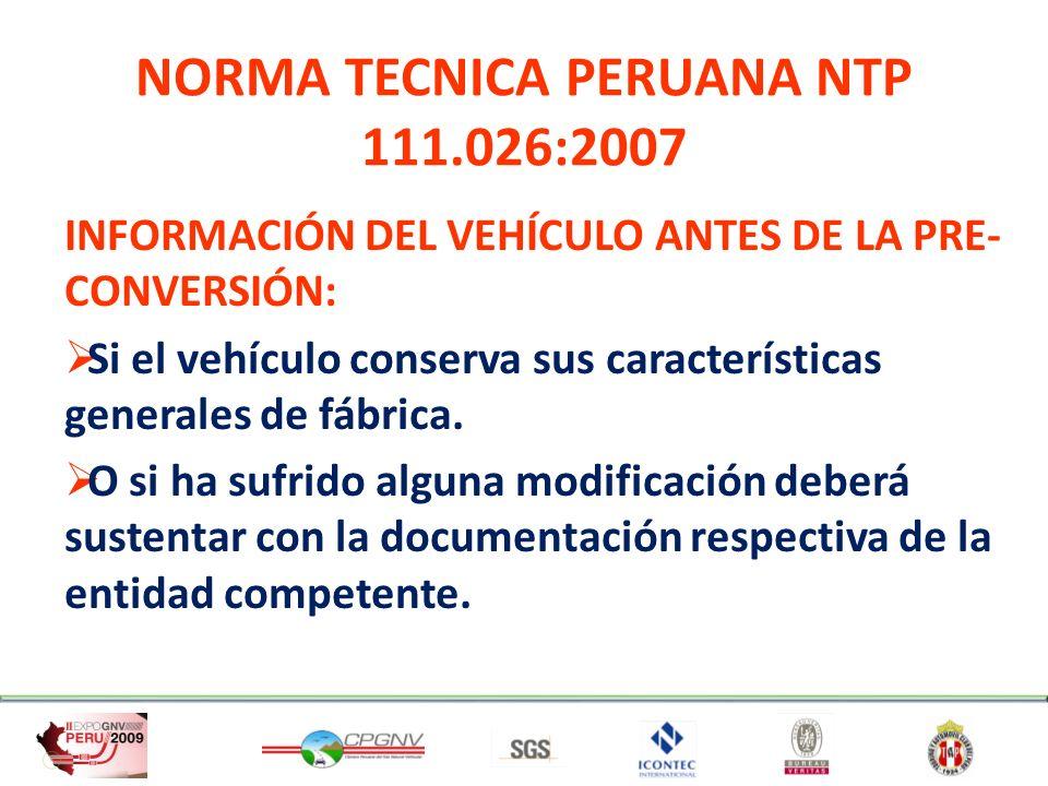 NORMA TECNICA PERUANA NTP 111.026:2007 INFORMACIÓN DEL VEHÍCULO ANTES DE LA PRE- CONVERSIÓN: Si el vehículo conserva sus características generales de