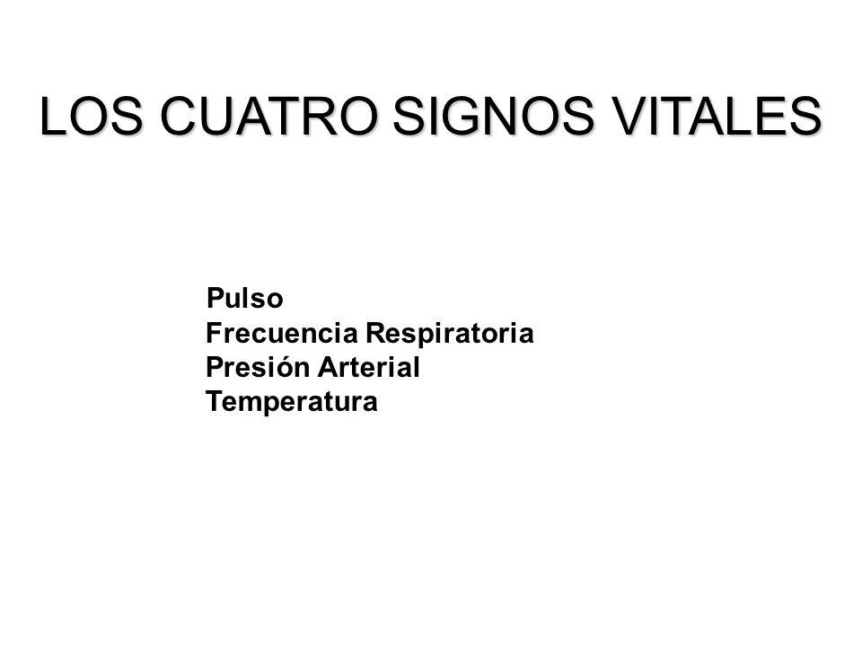 LOS CUATRO SIGNOS VITALES Pulso Frecuencia Respiratoria Presión Arterial Temperatura