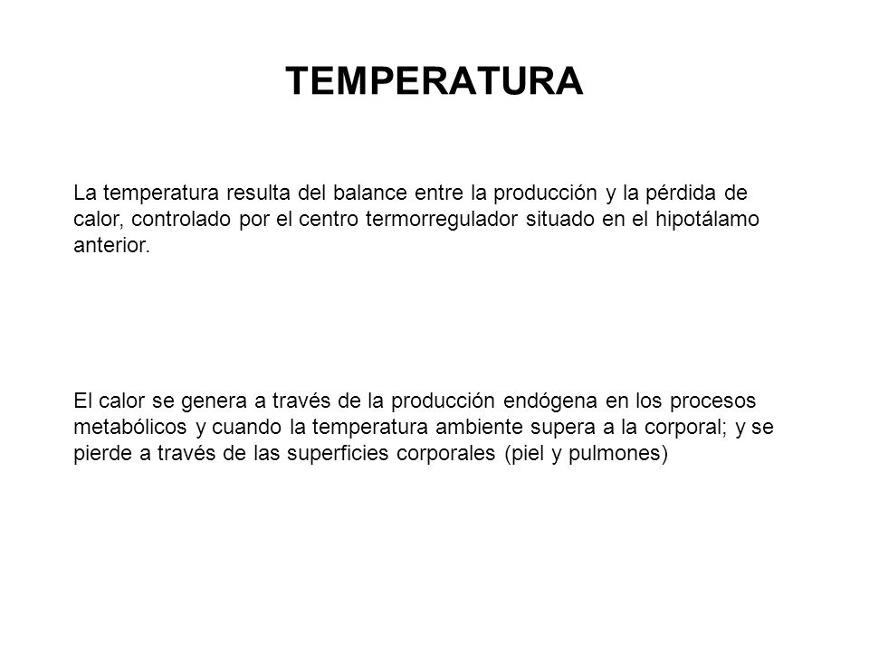 La temperatura resulta del balance entre la producción y la pérdida de calor, controlado por el centro termorregulador situado en el hipotálamo anteri