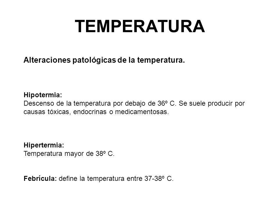 Alteraciones patológicas de la temperatura. Hipotermia: Descenso de la temperatura por debajo de 36º C. Se suele producir por causas tóxicas, endocrin