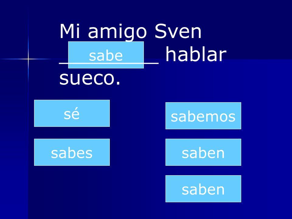 saben sabes sabe sabemos saben sé Mi amigo Sven ________ hablar sueco.