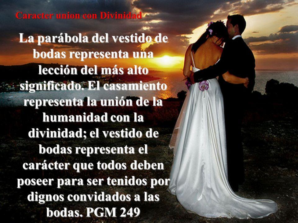 La parábola del vestido de bodas representa una lección del más alto significado. El casamiento representa la unión de la humanidad con la divinidad;