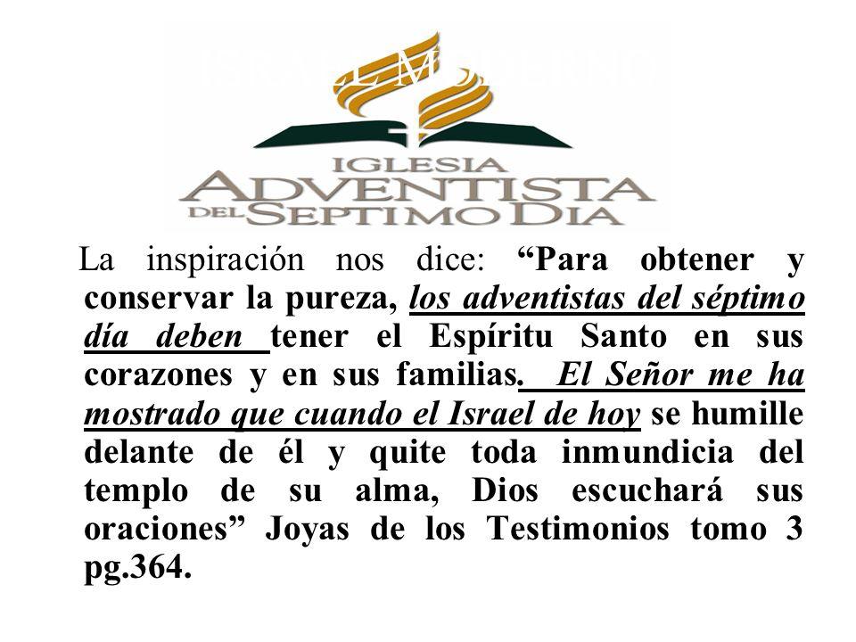 La inspiración nos dice: Para obtener y conservar la pureza, los adventistas del séptimo día deben tener el Espíritu Santo en sus corazones y en sus f