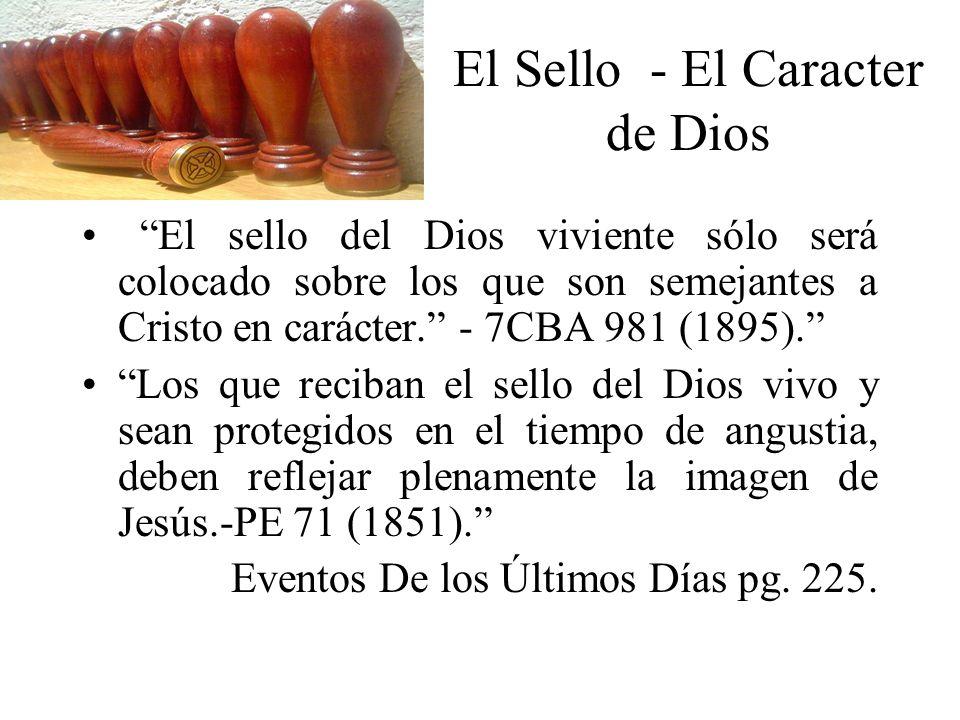 El Sello - El Caracter de Dios El sello del Dios viviente sólo será colocado sobre los que son semejantes a Cristo en carácter. - 7CBA 981 (1895). Los
