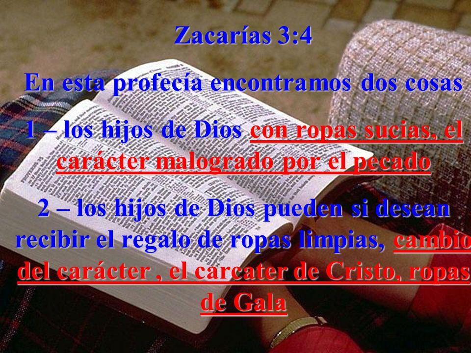 Zacarías 3:4 En esta profecía encontramos dos cosas 1 – los hijos de Dios con ropas sucias, el carácter malogrado por el pecado 2 – los hijos de Dios