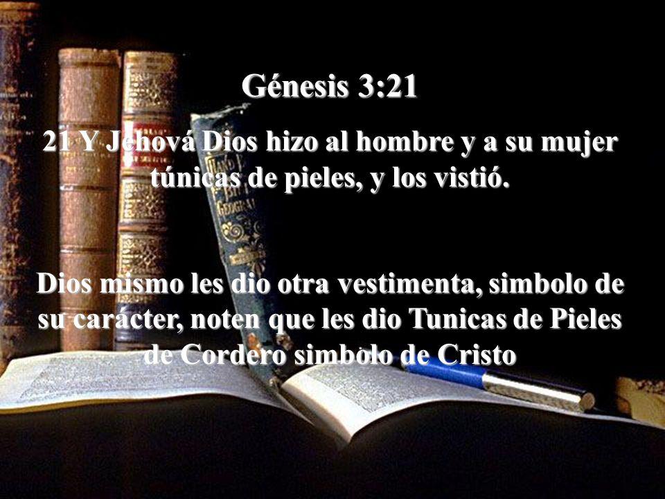 Génesis 3:21 21 Y Jehová Dios hizo al hombre y a su mujer túnicas de pieles, y los vistió. Dios mismo les dio otra vestimenta, simbolo de su carácter,